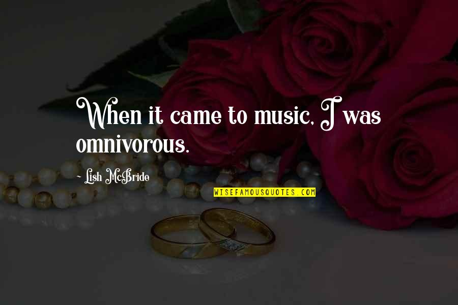 Miss Being Cuddled Quotes By Lish McBride: When it came to music, I was omnivorous.