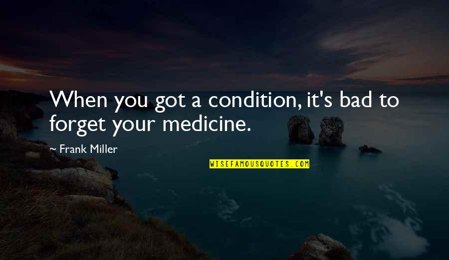 Miss Ellie Quotes By Frank Miller: When you got a condition, it's bad to