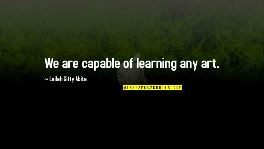 Miss Ellie Quotes By Lailah Gifty Akita: We are capable of learning any art.