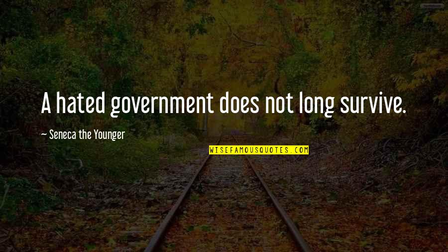 Miss Ellie Quotes By Seneca The Younger: A hated government does not long survive.