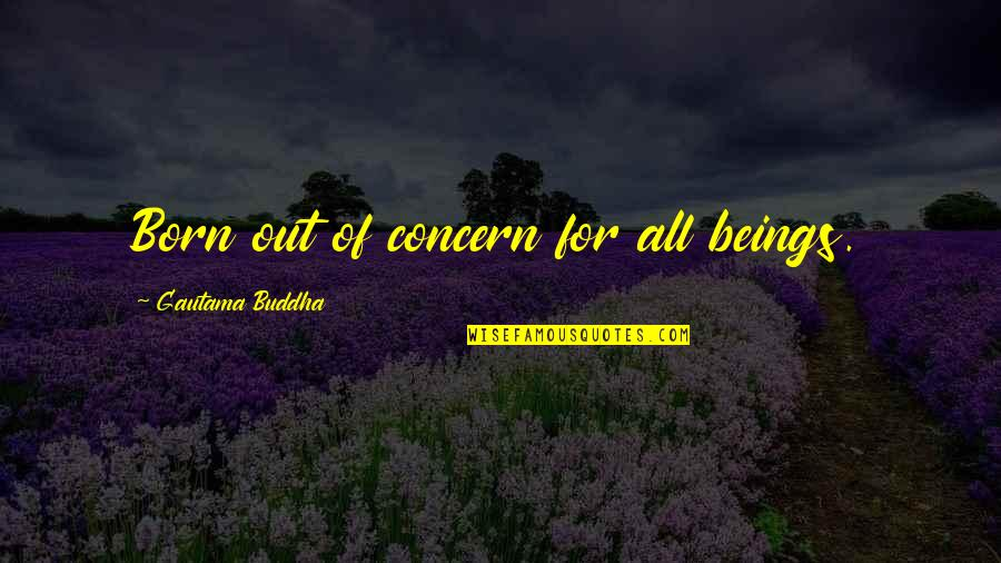 Miss Raine Dance Academy Quotes By Gautama Buddha: Born out of concern for all beings.