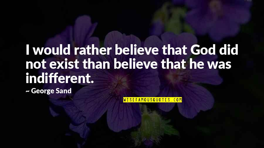 Miss Raine Dance Academy Quotes By George Sand: I would rather believe that God did not