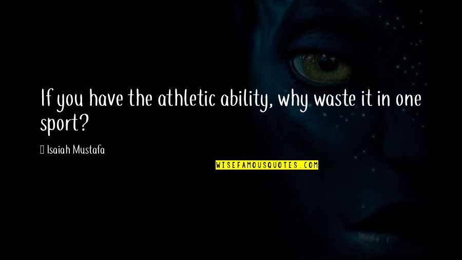 Miss Raine Dance Academy Quotes By Isaiah Mustafa: If you have the athletic ability, why waste