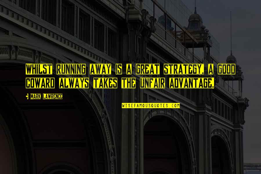 Miss Raine Dance Academy Quotes By Mark Lawrence: Whilst running away is a great strategy, a