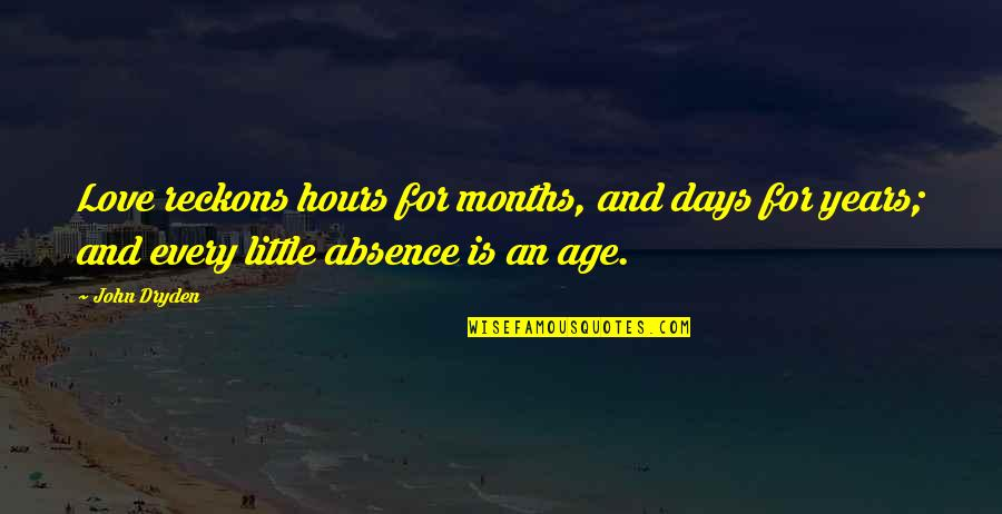 Miss Relationship Quotes By John Dryden: Love reckons hours for months, and days for