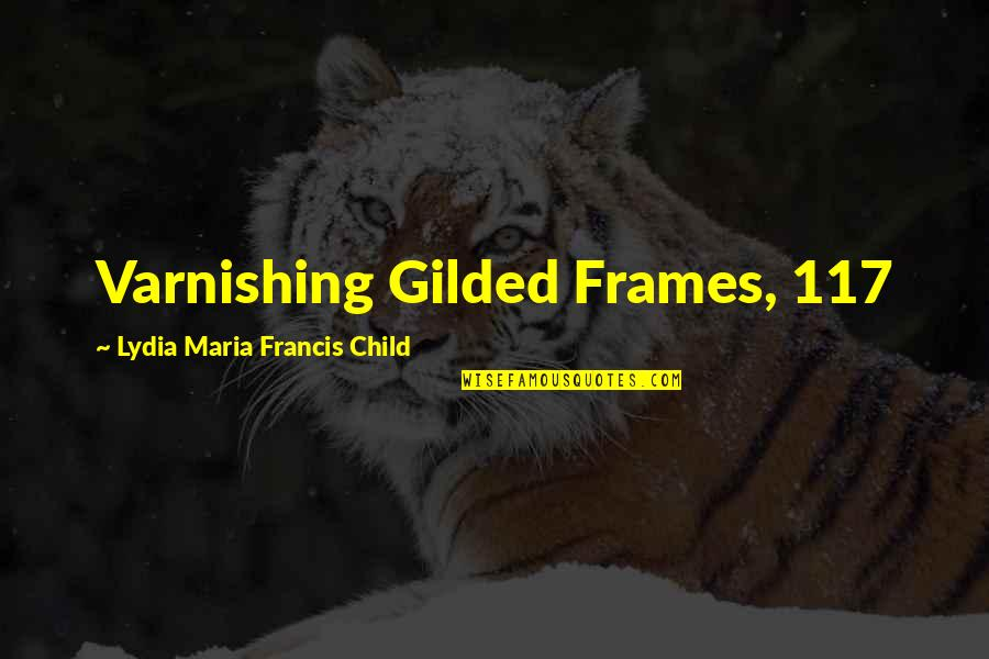 Miss Relationship Quotes By Lydia Maria Francis Child: Varnishing Gilded Frames, 117