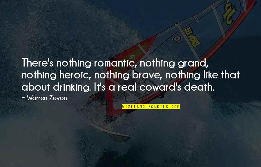 Miss Saeki Quotes By Warren Zevon: There's nothing romantic, nothing grand, nothing heroic, nothing