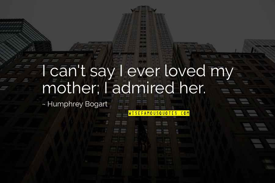 Miss Someone Who Died Quotes By Humphrey Bogart: I can't say I ever loved my mother;