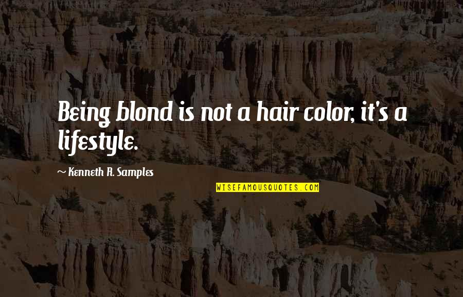 Miss Someone Who Died Quotes By Kenneth R. Samples: Being blond is not a hair color, it's