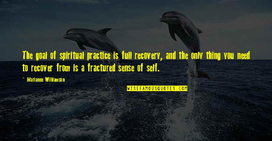 Miss Someone Who Died Quotes By Marianne Williamson: The goal of spiritual practice is full recovery,