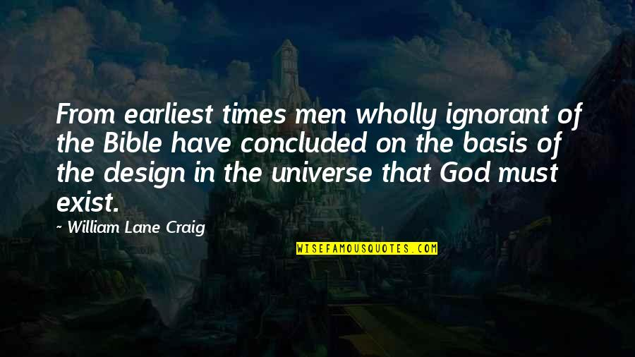 Miss Someone Who Died Quotes By William Lane Craig: From earliest times men wholly ignorant of the