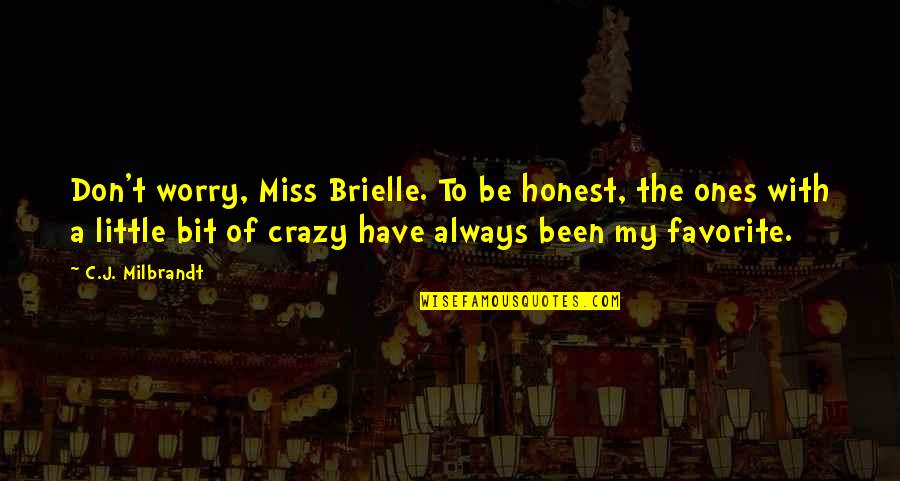 Miss U All Friends Quotes By C.J. Milbrandt: Don't worry, Miss Brielle. To be honest, the