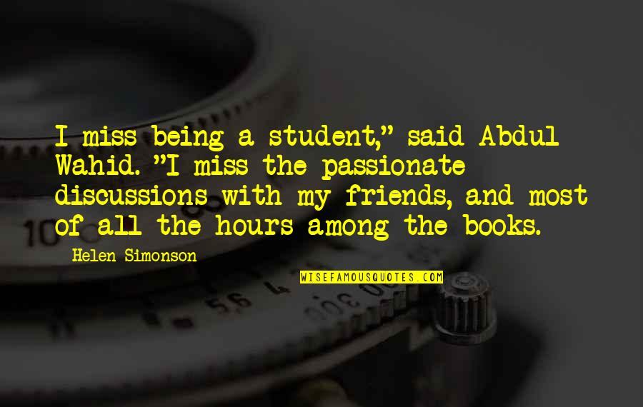 """Miss U All Friends Quotes By Helen Simonson: I miss being a student,"""" said Abdul Wahid."""