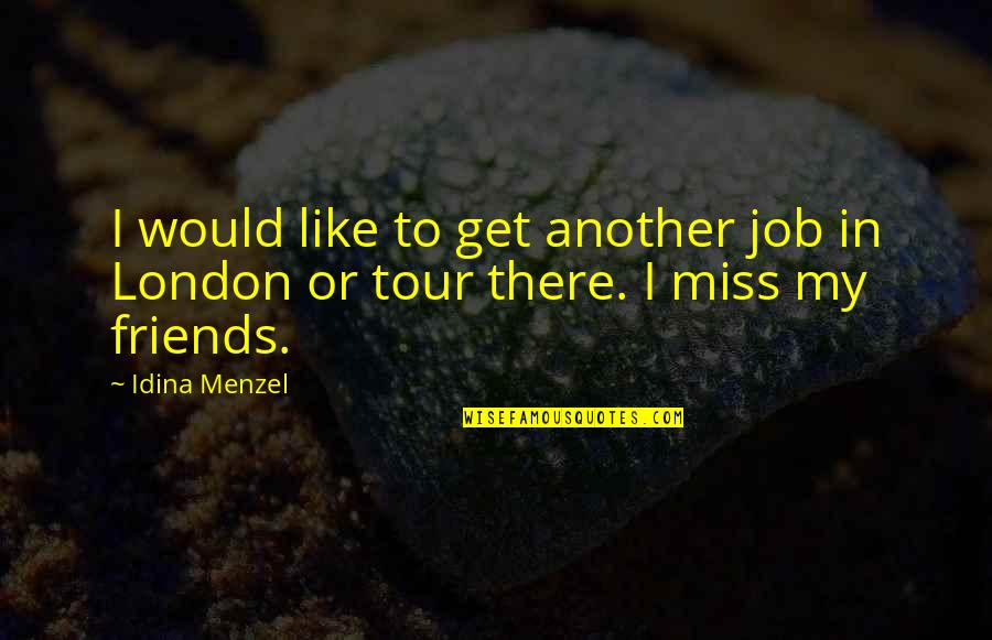 Miss U All Friends Quotes By Idina Menzel: I would like to get another job in