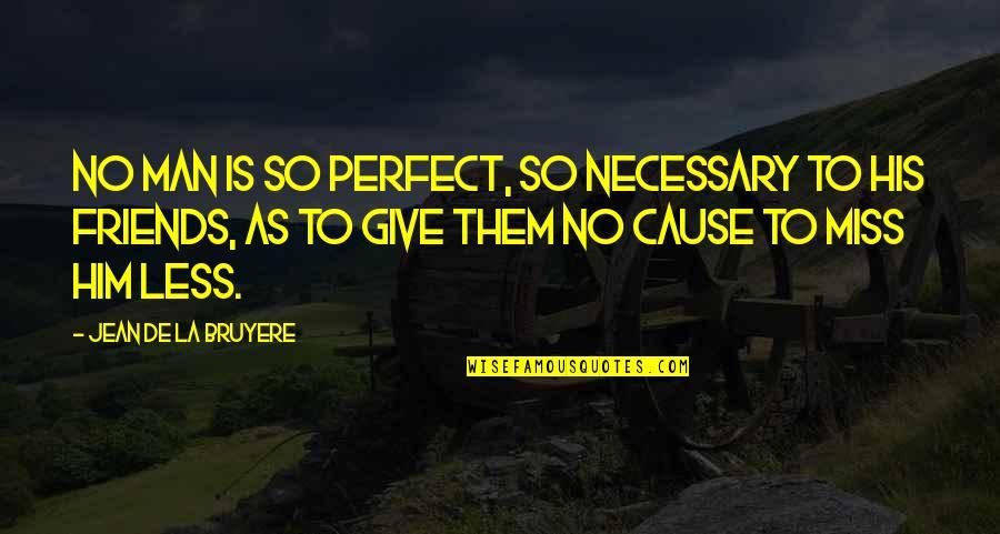 Miss U All Friends Quotes By Jean De La Bruyere: No man is so perfect, so necessary to