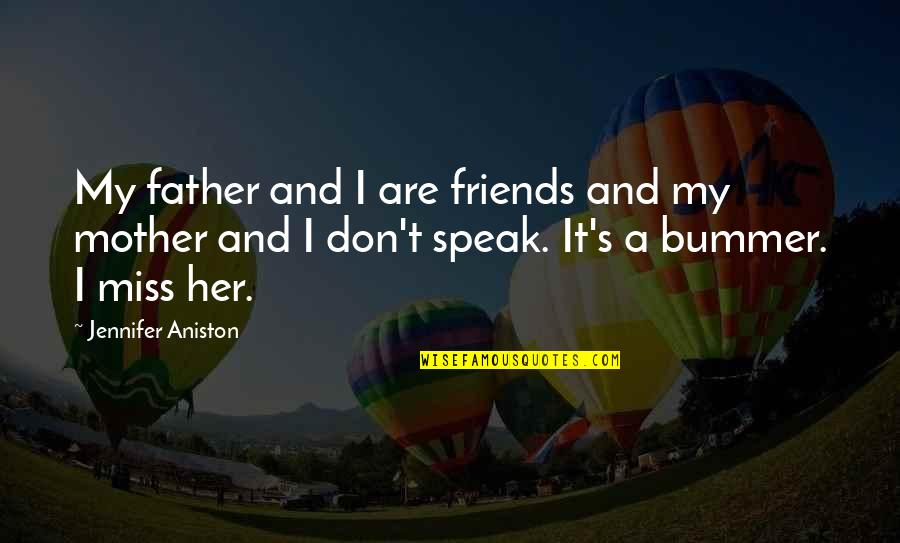 Miss U All Friends Quotes By Jennifer Aniston: My father and I are friends and my