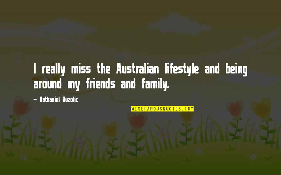 Miss U All Friends Quotes By Nathaniel Buzolic: I really miss the Australian lifestyle and being