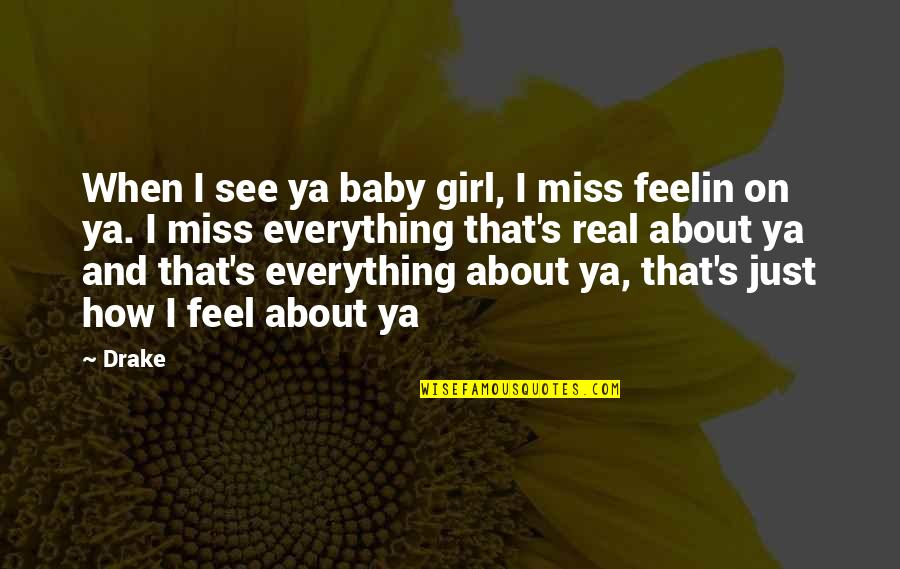 Miss U Baby Girl Quotes By Drake: When I see ya baby girl, I miss