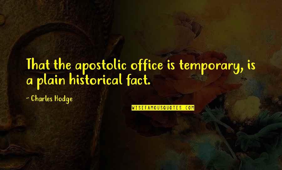 Miss You Sister Quotes By Charles Hodge: That the apostolic office is temporary, is a