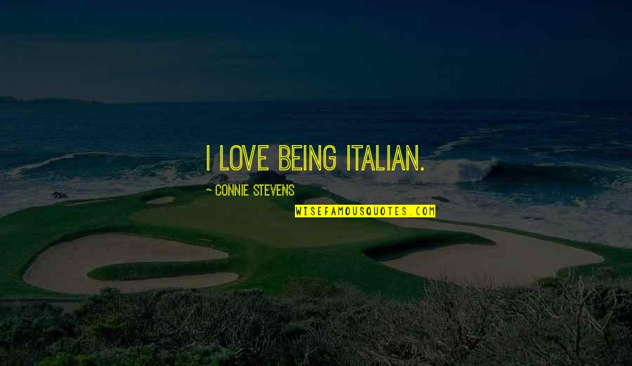 Miss You Sister Quotes By Connie Stevens: I love being Italian.