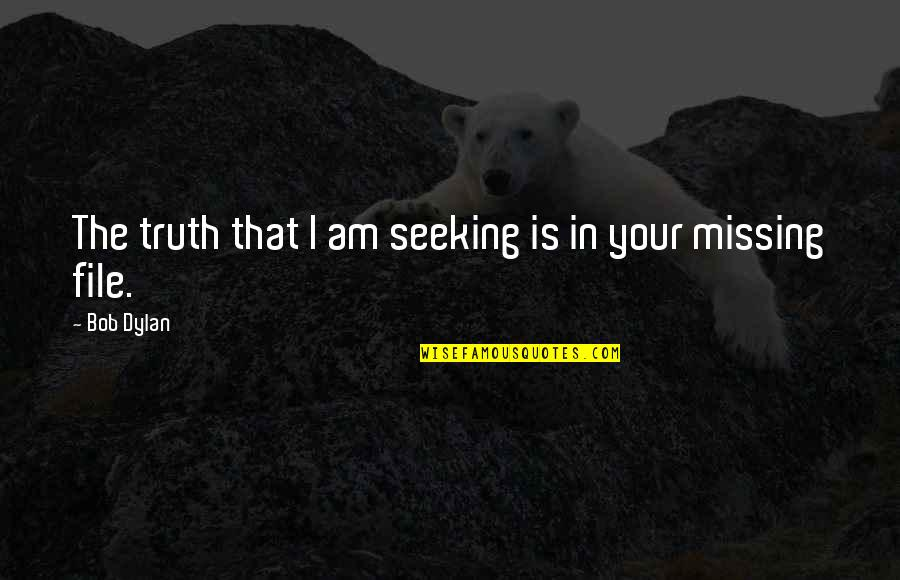 Missing A Friendship Quotes By Bob Dylan: The truth that I am seeking is in