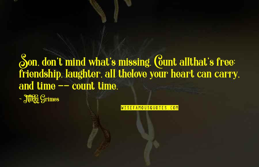Missing A Friendship Quotes By Nikki Grimes: Son, don't mind what's missing. Count allthat's free: