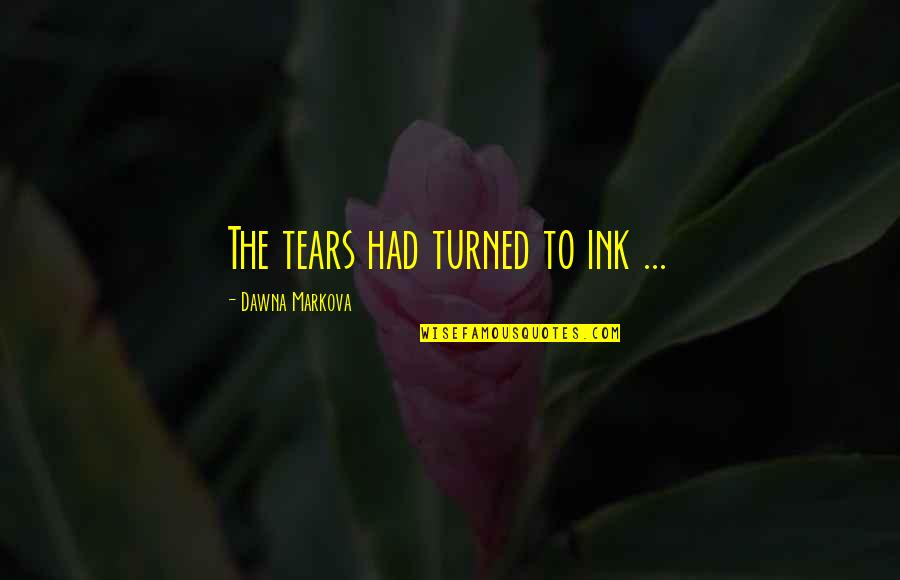 Missing A Group Of Friends Quotes By Dawna Markova: The tears had turned to ink ...