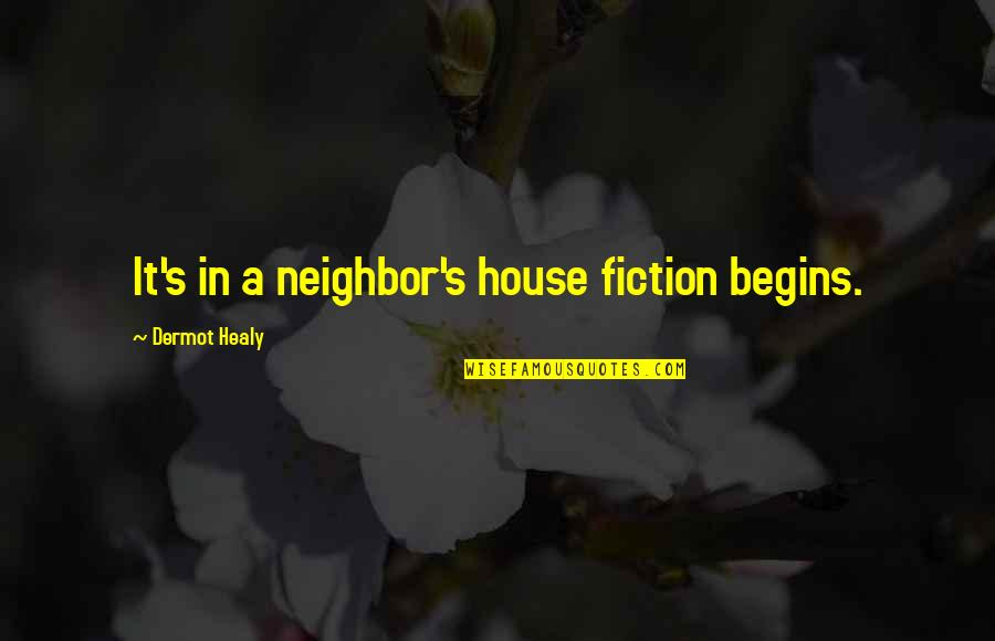 Missing A Group Of Friends Quotes By Dermot Healy: It's in a neighbor's house fiction begins.
