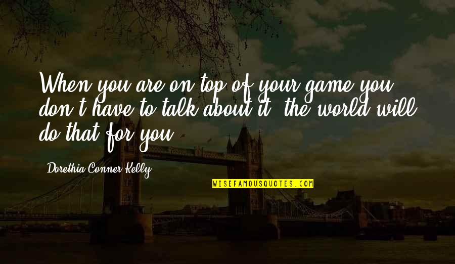 Missing A Group Of Friends Quotes By Dorethia Conner Kelly: When you are on top of your game