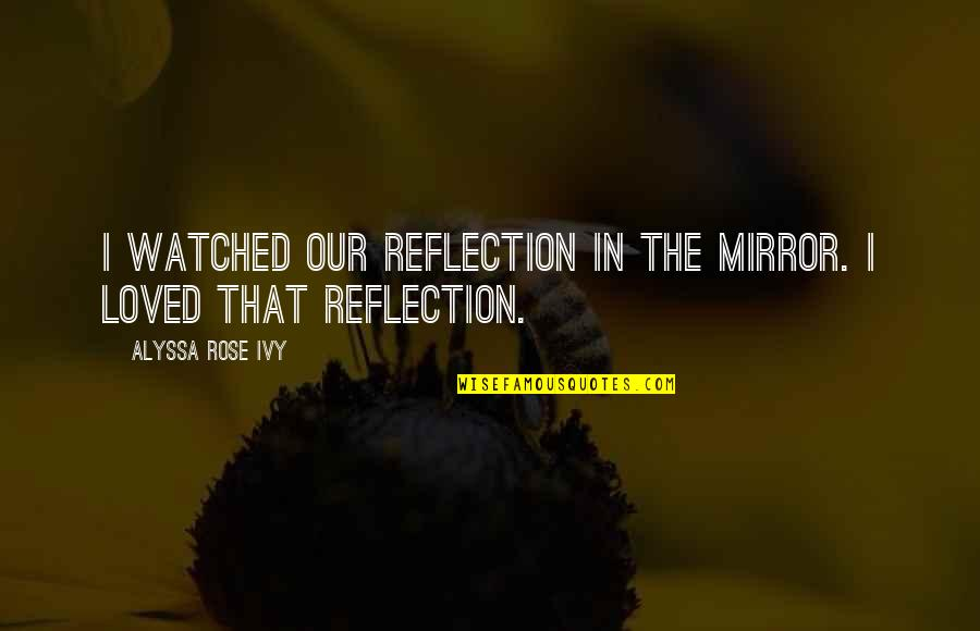 Missing Chandigarh Quotes By Alyssa Rose Ivy: I watched our reflection in the mirror. I