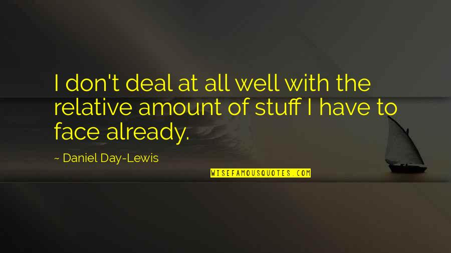 Missing Chandigarh Quotes By Daniel Day-Lewis: I don't deal at all well with the