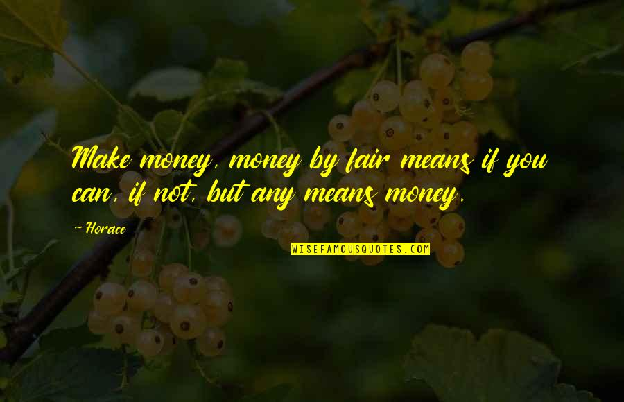 Missing Chandigarh Quotes By Horace: Make money, money by fair means if you