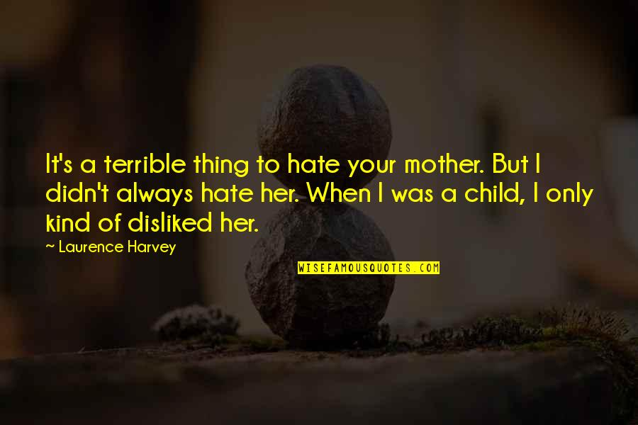 Missing Chandigarh Quotes By Laurence Harvey: It's a terrible thing to hate your mother.