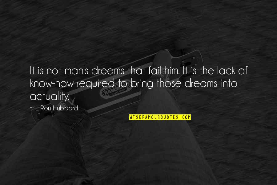 Missing Dad His Birthday Quotes By L. Ron Hubbard: It is not man's dreams that fail him.