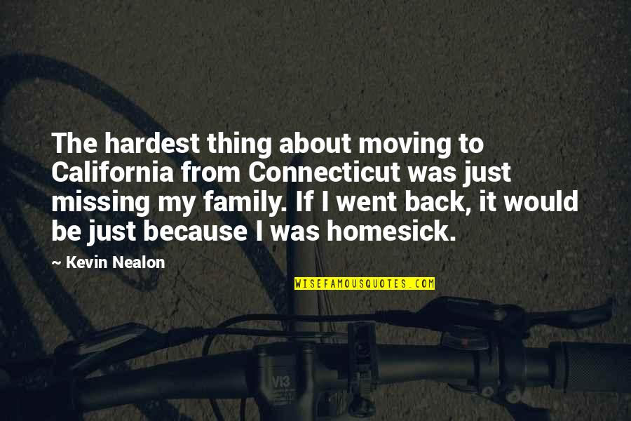 Missing Family Quotes By Kevin Nealon: The hardest thing about moving to California from