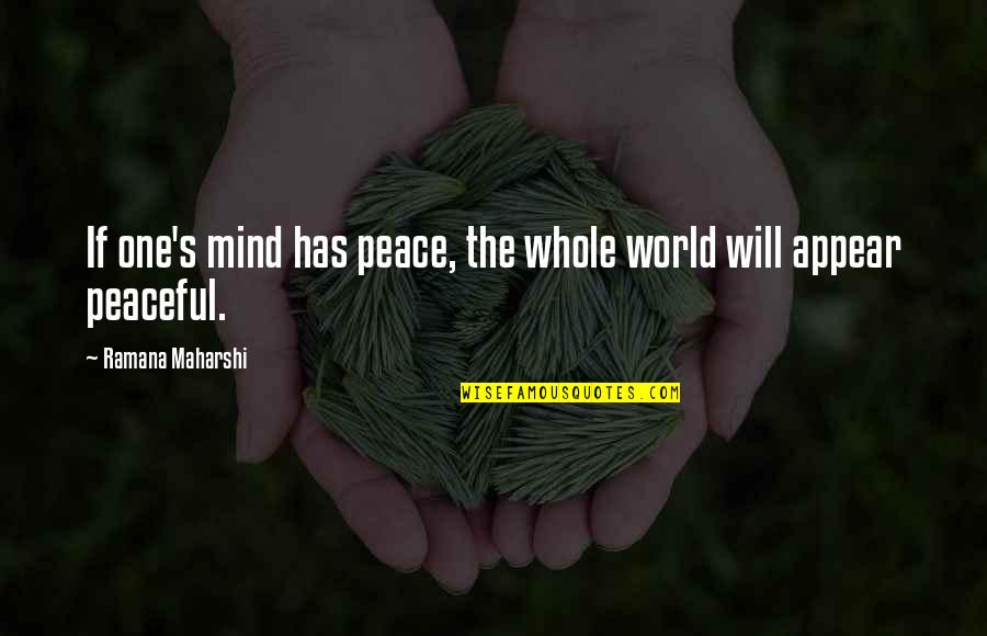 Missing Family Quotes By Ramana Maharshi: If one's mind has peace, the whole world