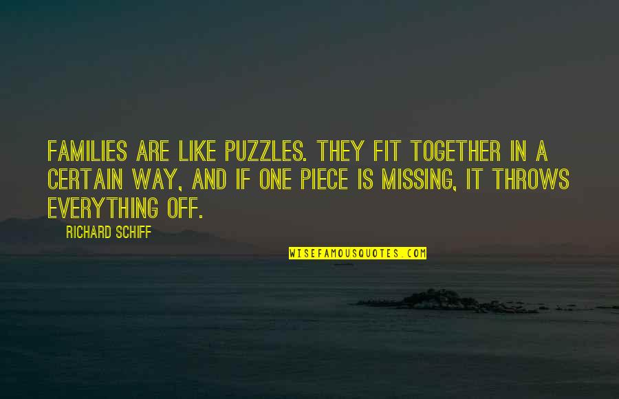 Missing Family Quotes By Richard Schiff: Families are like puzzles. They fit together in
