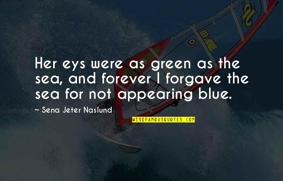 Missing Family Quotes By Sena Jeter Naslund: Her eys were as green as the sea,