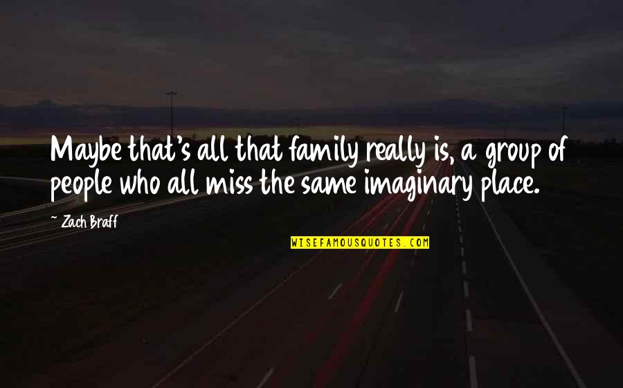 Missing Family Quotes By Zach Braff: Maybe that's all that family really is, a
