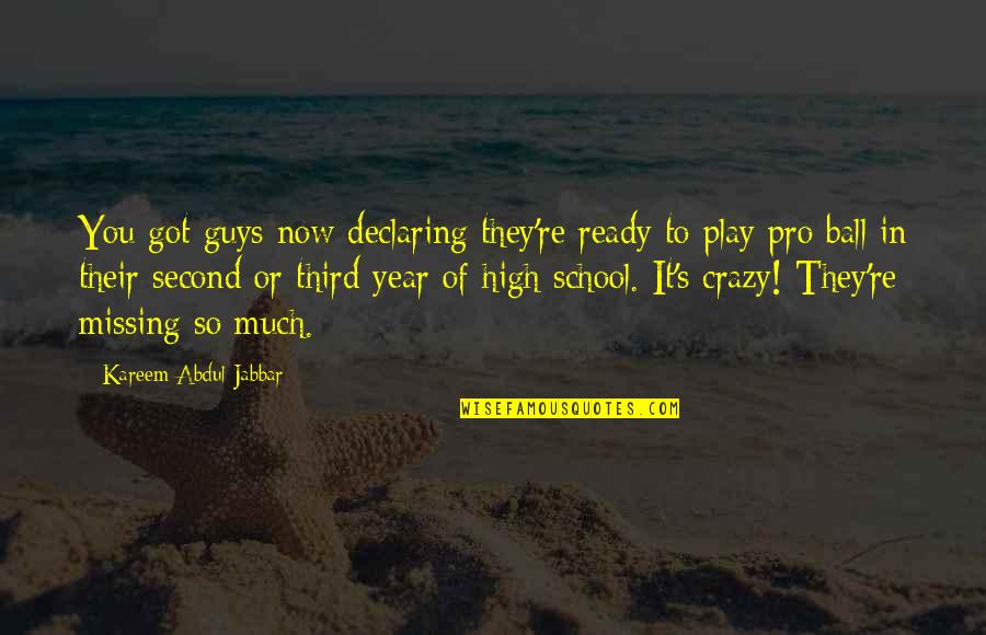Missing High School Quotes By Kareem Abdul-Jabbar: You got guys now declaring they're ready to
