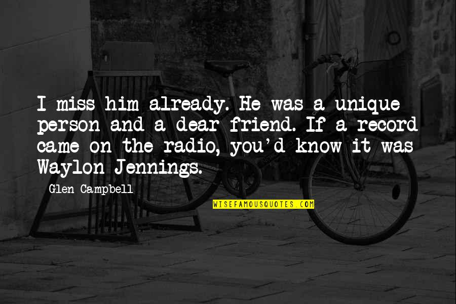 Missing Him Already Quotes By Glen Campbell: I miss him already. He was a unique