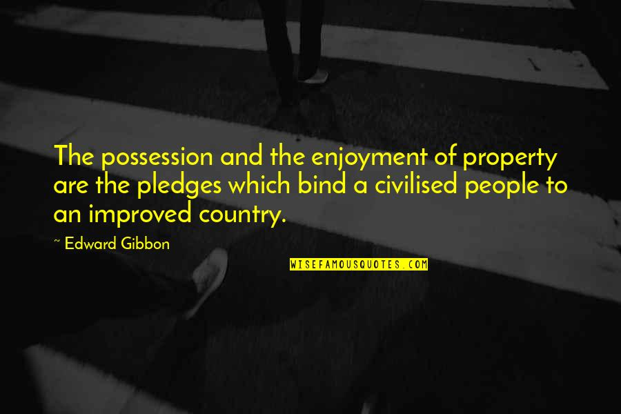 Missing Him Pinterest Quotes By Edward Gibbon: The possession and the enjoyment of property are