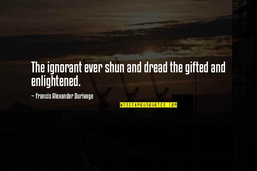 Missing Him Pinterest Quotes By Francis Alexander Durivage: The ignorant ever shun and dread the gifted