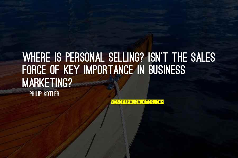 Missing Him Pinterest Quotes By Philip Kotler: Where is personal selling? Isn't the sales force
