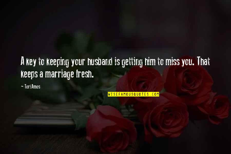 Missing Him Pinterest Quotes By Tori Amos: A key to keeping your husband is getting