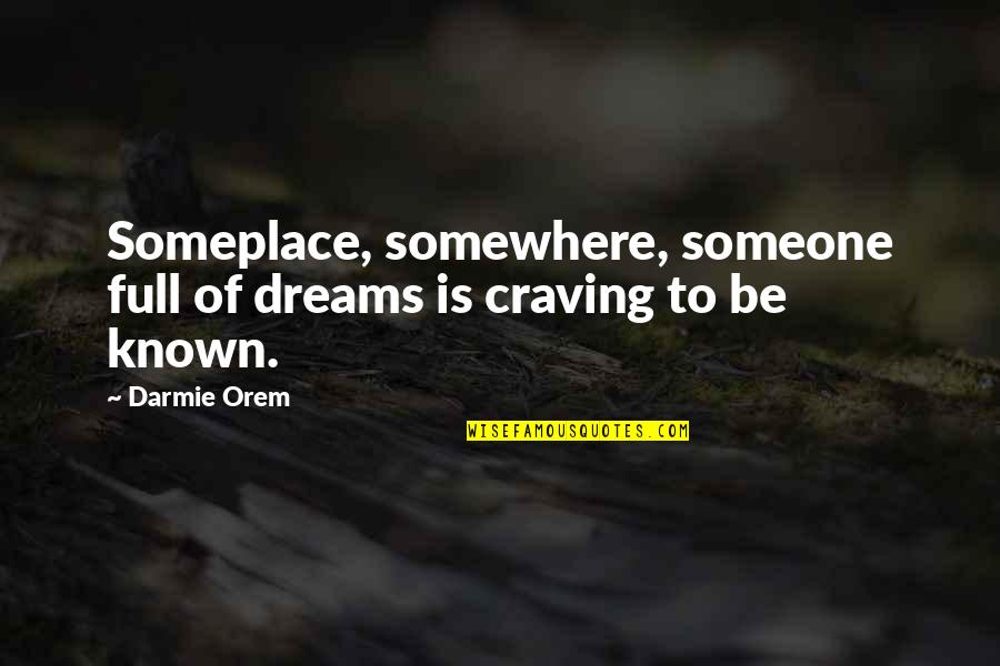 Missing Him While He's Gone Quotes By Darmie Orem: Someplace, somewhere, someone full of dreams is craving