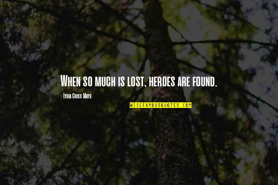 Missing Him While He's Gone Quotes By Lydia Criss Mays: When so much is lost, heroes are found.