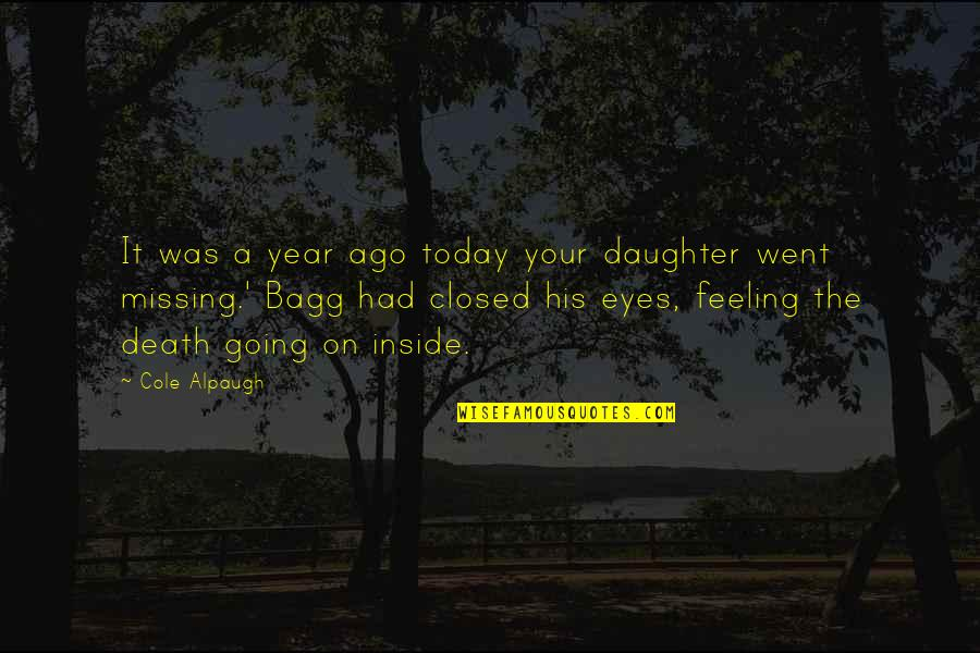 Missing His Eyes Quotes By Cole Alpaugh: It was a year ago today your daughter