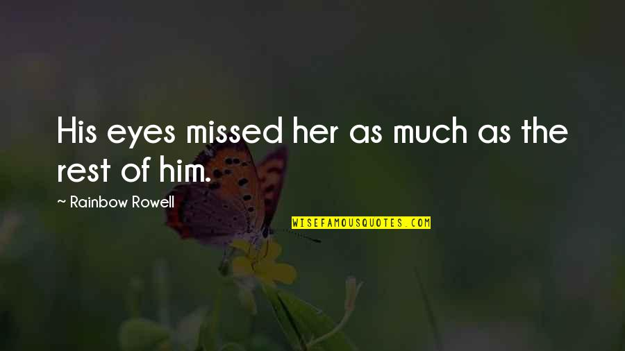 Missing His Eyes Quotes By Rainbow Rowell: His eyes missed her as much as the