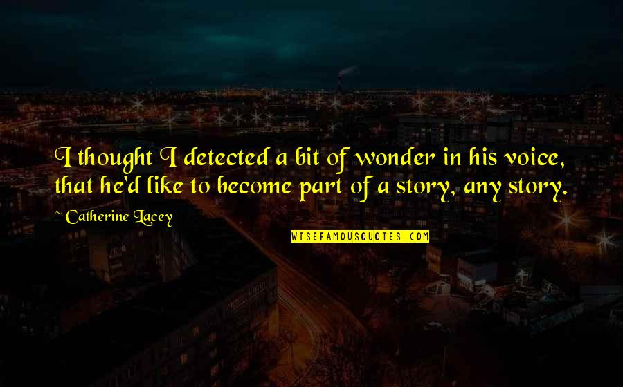 Missing His Voice Quotes By Catherine Lacey: I thought I detected a bit of wonder